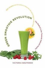 Green Smoothie Revolution : The Radical Leap Toward Natural Health - Victoria Boutenko