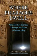 Where Pharaohs Dwell : One Mystic's Journey Through the Gates of Immortality - Patricia Cori