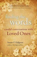 Finding the Words : Candid Conversations with Loved Ones - Susan Halpern