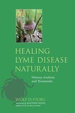 Healing Lyme Disease Naturally : History, Analysis, and Treatments - Wolf D. Storl