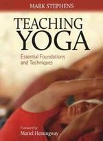 Teaching Yoga : Essential Foundations and Techniques - Mark Stephens