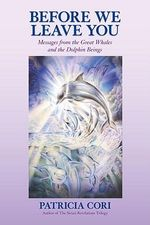 Before We Leave You : Messages from the Great Whales and the Dolphin Beings - Patricia Cori