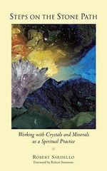 Steps on the Stone Path : Working with Crystals and Minerals as a Spiritual Practice - Robert Sardello