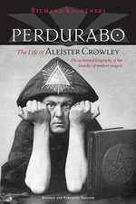 Perdurabo : The Life of Aleister Crowley - Richard Kaczynski