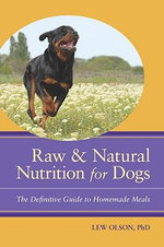 Raw and Natural Nutrition for Dogs : The Definitive Guide to Homemade Meals - Lew Olson