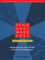 Feng Shui Made Easy : Designing Your Life with the Ancient Art of Placement - William Spear