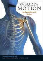 The Body in Motion : Its Evolution and Design - Theodore Dimon