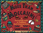 More Than Moccasins : A Kid's Activity Guide to Traditional North American Indian Life - Laurie Carlson