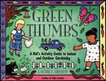 Green Thumbs : A Kid's Activity Guide to Indoor and Outdoor Gardening - Laurie M. Carlson