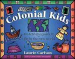 Colonial Kids : An Activity Guide to Life in the New World - Laurie Carlson