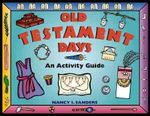 Old Testament Days : An Activity Guide - Nancy I. Sanders
