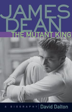 James Dean, the Mutant King : A Biography - David Dalton