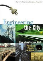 Engineering the City : How Infrastructure Works - Matthys Levy