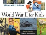 World War II for Kids : A History with 21 Activities - Richard Panchyk