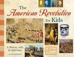 The American Revolution for Kids : A History with 21 Activities - Janis Herbert