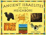 Ancient Israelites and Their Neighbors : An Activity Guide - Marian Broida