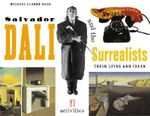 Salvador Dal I and the Surrealists : Their Lives and Ideas, 21 Activities - Michael Elsohn Ross