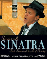 Sessions with Sinatra : Frank Sinatra and the Art of Recording - Charles L. Granata