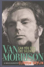 Can You Feel the Silence : Van Morrison - A New Biography - Clinton Heylin