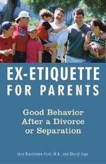 Ex-Etiquette for Parents : Good Behavior After a Divorce or Separation - Jann Blackstone-Ford