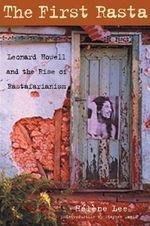 First Rasta : Leonard Howell and the Rise of Rastafarianism - Helene Lee