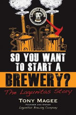 So You Want to Start a Brewery? : The Lagunitas Story - Tony Magee