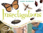 Insectigations : 40 Hands-On Activities to Explore the Insect World - Cindy Blobaum