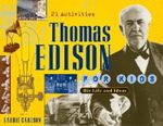 Thomas Edison for Kids : His Life and Ideas, 21 Activities - Laurie Carlson
