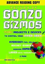 Return of Gonzo Gizmos : More Projects and Devices to Channel Your Inner Geek - Simon Quellen Field