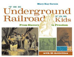 The Underground Railroad for Kids : From Slavery to Freedom with 21 Activities - Mary Kay Carson