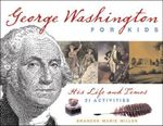 George Washington for Kids : His Life and Times with 21 Activities - Brandon Marie Miller