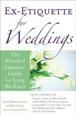 Ex-Etiquette for Weddings : The Blended Families' Guide to Tying the Knot - Jann Blackstone-Ford