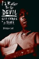 I'd Rather be the Devil : Skip James and the Blues - Stephen Calt