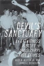 Devil's Sanctuary : An Eyewitness History of Mississippi Hate Crimes - James L. Dickerson