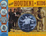 Harry Houdini for Kids : His Life and Adventures with 21 Magic Tricks and Illusions - Laurie Carlson