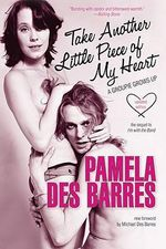 Take Another Little Piece of My Heart : A Groupie Grows Up - Pamela Des Barres