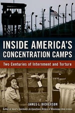 Inside America's Concentration Camps : Two Centuries of Internment and Torture - James L. Dickerson