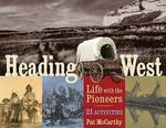 Heading West : Life with the Pioneers, 21 Activities - Pat McCarthy