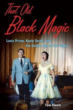 That Old Black Magic : Louis Prima, Keely Smith, & the Golden Age of Las Vegas - Tom Clavin