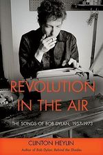 Revolution in the Air : The Songs of Bob Dylan, 1957-1973 - Clinton Heylin