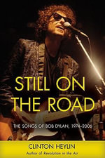 Still on the Road : The Songs of Bob Dylan, 1974-2006 - Clinton Heylin