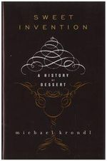 Sweet Invention : A History of Dessert - Michael Krondl