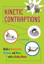 Kinetic Contraptions : Build a Hovercraft, Airboat, and More with a Hobby Motor - Curt Gabrielson