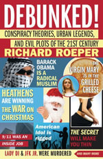 Debunked! : Conspiracy Theories, Urban Legends, and Evil Plots of the 21st Century - Richard Roeper