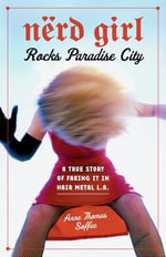 Nerd Girl Rocks Paradise City : A True Story of Faking It in Hair Metal L.A. - Anne Thomas Thomas Soffee