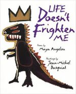 Life Doesn't Frighten Me at All - Maya Angelou