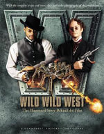 Wild Wild West : the Illustrated Story Behind the Film: Includes Screenplay - Barry.etc. Sonnenfeld
