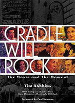 Cradle Will Rock : The Movie and the Moment - Tim Robbins