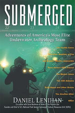 Submerged : Adventures of America's Most Elite Underwater Archeology Team - Daniel F Lenihan