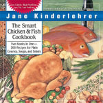The Smart Chicken and Fish Cookbook : Over 200 Delicious and Nutritious Recipes - Jane Kinderlehrer